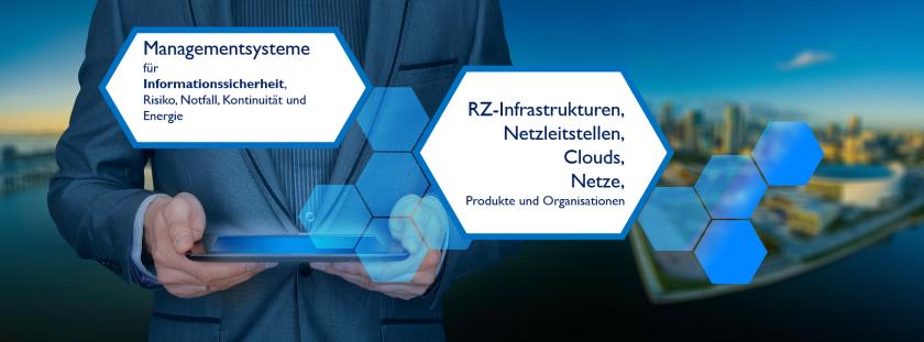 Managementsysteme für Informationssicherheit, Risiko, Kontinuität und Energie in den Bereichen RZ-Infrastrukturen, Netzleitstellen, Clouds, Netze